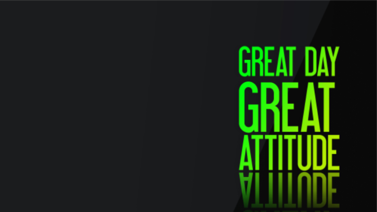 Text that reads: Great Day, Great Attitude